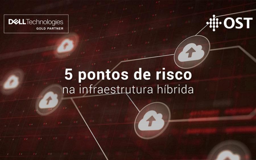 Cinco pontos de risco na infraestrutura de TI híbrida
