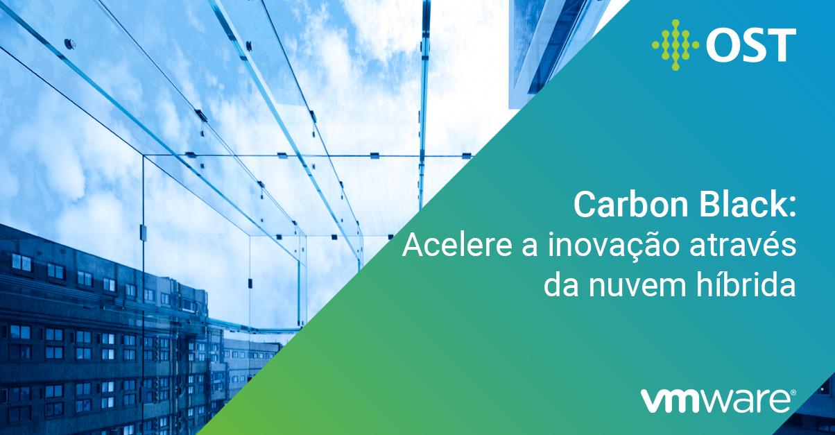 VMware - Carbon Black - Acelere a inovação
