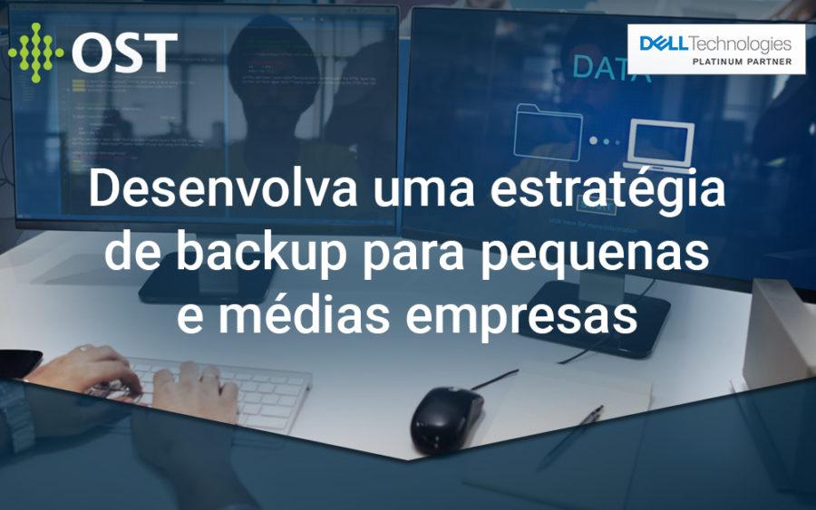 A estratégia de backup para pequenas e médias empresas começa com as melhores práticas